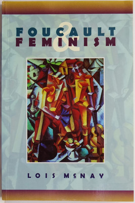 Foucault and Feminism - Power, Gender and the Self