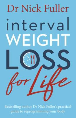 Interval Weight Loss For Life: The Practical Guide To Reprogramming Your Body One Month At A Tim
