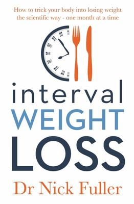 The Interval Weight Loss: How to Trick Your Body into Losing Weight the Scientific Way - One Month at a Time