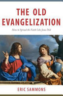 The Old Evangelization - How to Share the Faith Like Jesus Did