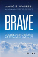 Brave: 50 Everyday Acts of Courage to Soar in Work, Love and Life