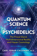 Quantum Science of Psychedelics - The Pineal Gland, Multidimensional Reality, and Mayan Cosmology