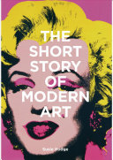 The Short Story of Modern Art - A Pocket Guide to Key Movements, Works, Themes, and Techniques