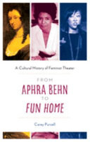 From Aphra Behn to Fun Home: A Cultural History of Feminist Theatre
