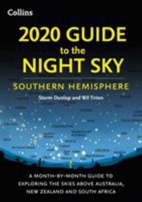 2020 Guide to the Night Sky - Southern Hemisphere - A Month-by-Month Guide to Exploring the Skies above Australia, New Zealand and South Africa