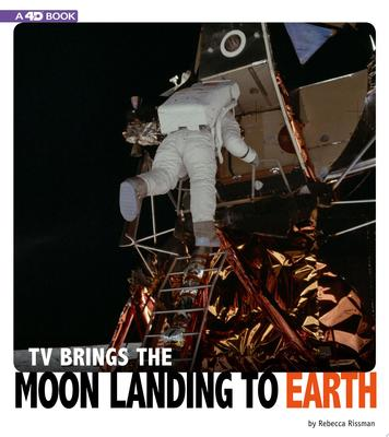TV Brings the Moon Landing to Earth - 4D An Augmented Reading Experience (Captured Television History 4D)