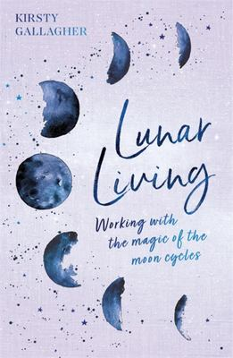Lunar Living - Working with the Magic of the Moon