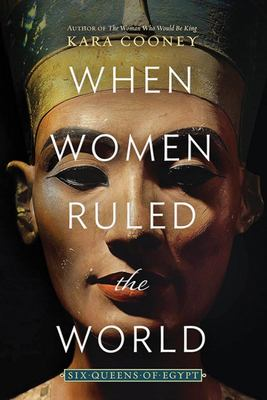 When Women Ruled the World - Six Queens of Egypt