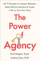 The Power of Agency - The 7 Principles to Conquer Obstacles, Make Effective Decisions, and Create a Life on Your Own Terms