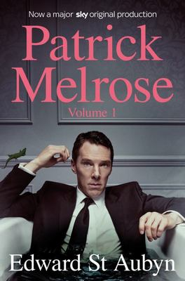 Patrick Melrose Volume 1 - Never Mind, Bad News and Some Hope