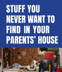 A Compendium of Items You Never Want to Find in Your Parents House