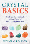 Crystal Basics - The Energetic, Healing, and Spiritual Power of 200 Gemstones