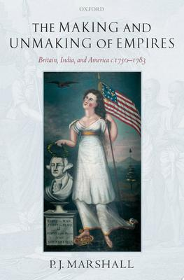 The Making and Unmaking of Empires - Britain, India, and America C.1750-1783