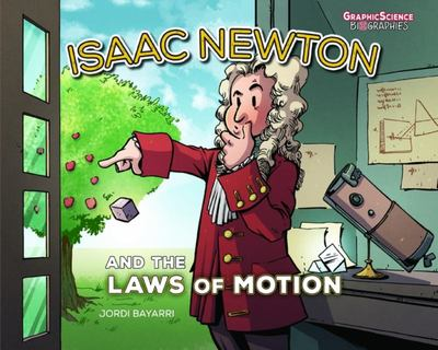 Isaac Newton and the Laws of Motion (Graphic Biography)