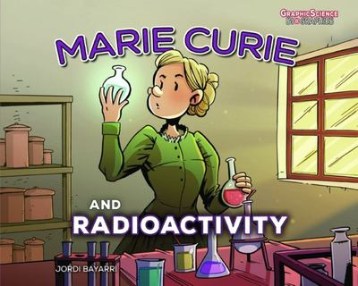 Marie Curie and Radioactivity (Graphic Biography)