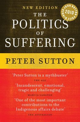 Politics of Suffering Indigenous Australia and the End of the Liberal Consensus