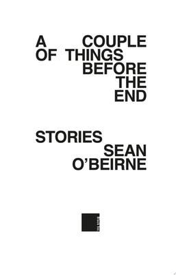 A Couple of Things Before the End - Stories