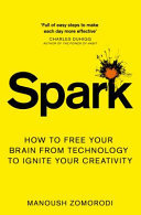 Spark - How to Free Your Brain from Technology to Ignite Your Creativity