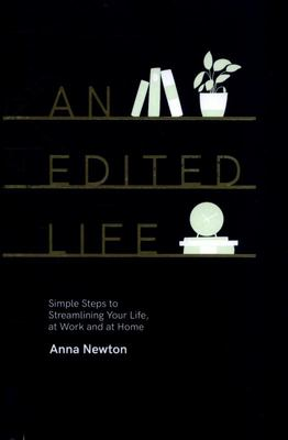 An Edited Life: Simple steps to Streamlining your life at work and at home