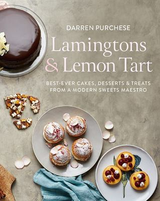 Lamingtons & Lemon Tart: Best-ever Cakes, Desserts and Treats from a Modern Sweets Maestro