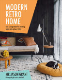 Modern Retro Home : Tips and Inspiration for Creating Great Mid-century Styles