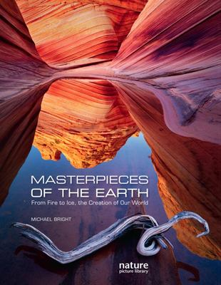 Masterpieces of the Earth - From Fire to Ice, the Creation of Our World