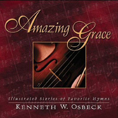 Amazing Grace - Illustrated Stories of Favorite Hymns