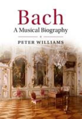 Bach - A Musical Biography