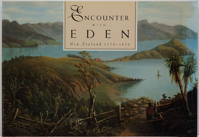 Encounter With Eden New Zealand 1770-1870 Paintings & Drawings From The Rex Nan Kivell Collection National Library Of Australia