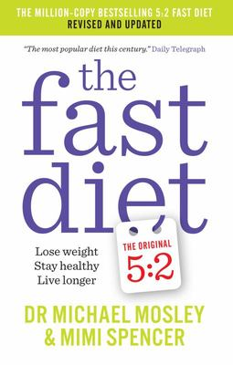 The Fast Diet: Lose Weight, Stay Healthy, Live Longer (Revised)