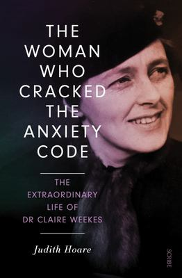 The Woman Who Cracked the Anxiety Code: The Extraordinary Life of Dr Claire Weekes