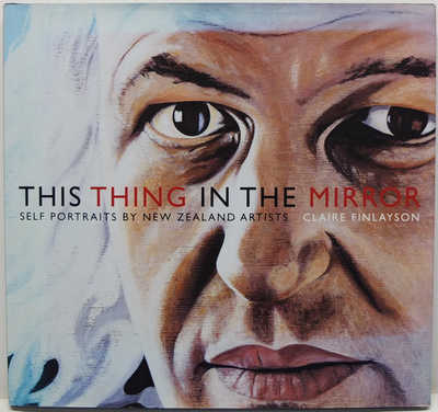 This Thing in the Mirror: Self Portraits by New Zealand Artists