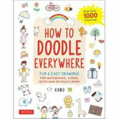 How to Doodle Everywhere: Fun and Easy Drawings for Notebooks, Cards, Gifts and So Much More