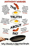 The Truth about Fat - Why Obesity Is Not That Simple