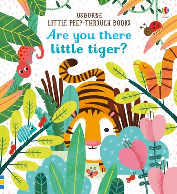 Are You There Little Tiger? (Little Peep-Through Board Book)