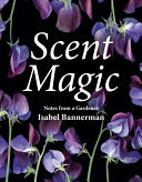 Scent Magic - Notes from a Gardener
