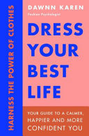 Dress Your Best Life - How Fashion Psychology Can Help Take Your Look - and Your Life - to the Next Level