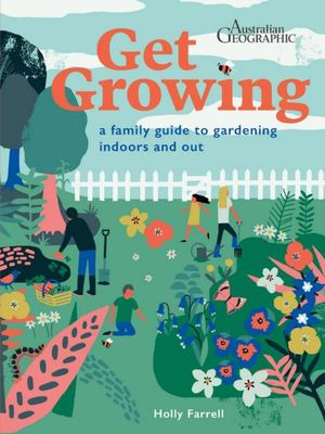 Get Growing - A Family Guide to Gardening Indoors and Out