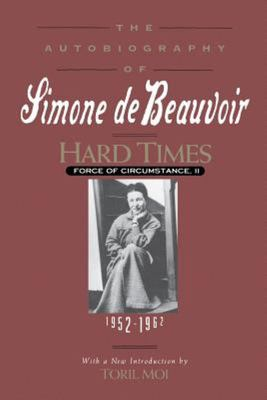 Hard Times - Force of Circumstance - The Autobiography of Simone de Beauvoir, 1952-1962