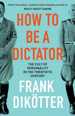 How to Be a Dictator - The Cult of Personality in the Twentieth Century