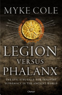 Legion Versus Phalanx - The Epic Struggle for Infantry Supremacy in the Ancient World