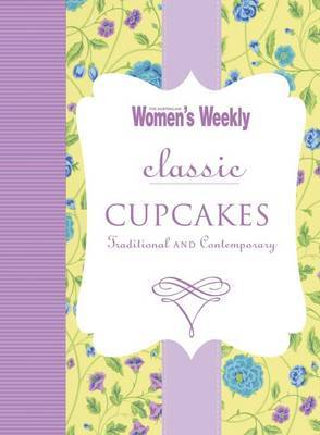 Classic Cupcakes: Traditional and Contemporary
