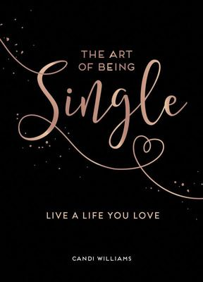 The Art of Being Single - Live a Life You Love