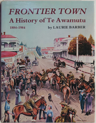 Frontier Town A History of Te Awamutu 1884 - 1984