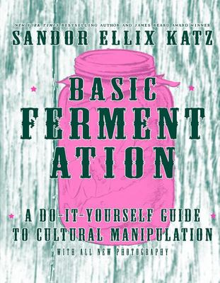 Basic Fermentation: A Do-It-Yourself Guide to Cultural Manipulation