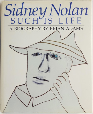 Sidney Nolan: Such Is Life - A Biography