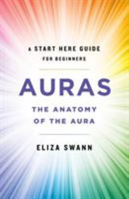 Auras - The Anatomy of the Aura (a Start Here Guide)