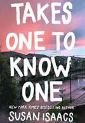 Takes One to Know One - A Novel