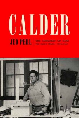 Calder: the Conquest of Time - The Early Years: 1898-1940