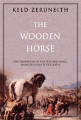The Wooden Horse - The Liberation of the Western Mind from Odysseus to Socrates